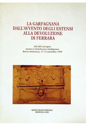 La Garfagnana dell'avvento degli estensi alla devoluzione di Ferrara