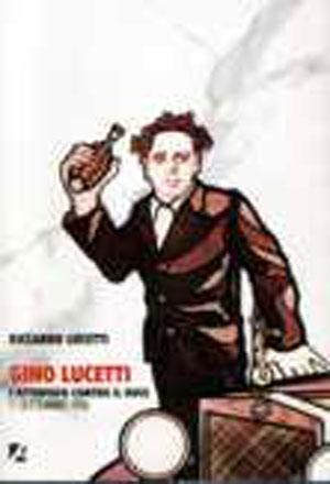 Gino Lucetti. L'attentato al Duce. 11 settembre 1926