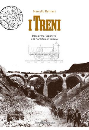 """I treni. Dalla prima """"vaporiera"""" alla Marmifera di Carrara"""