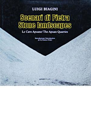 Scenari di pietra - Stone landscapes / Le cave Apuane - The Apuan Quarries