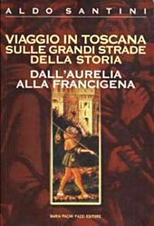 Viaggio in Toscana sulle grandi strade della storia