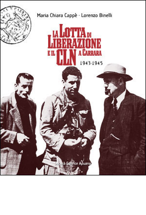 La lotta di Liberazione e il CLN  a Carrara 1943-1945