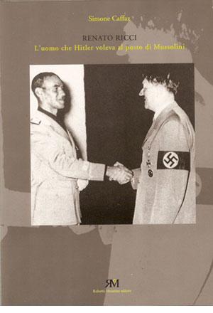 Renato Ricci L'uomo che Hitler voleva al posto di Mussolini