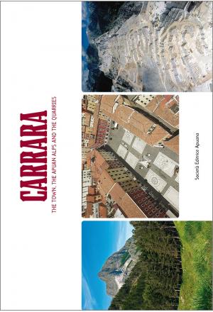 Carrara. La città, le Alpi Apuane, le cave