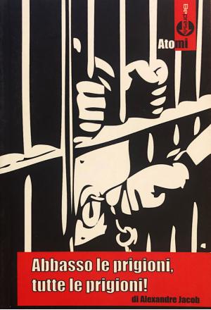 Abbasso le prigioni, tutte le prigioni