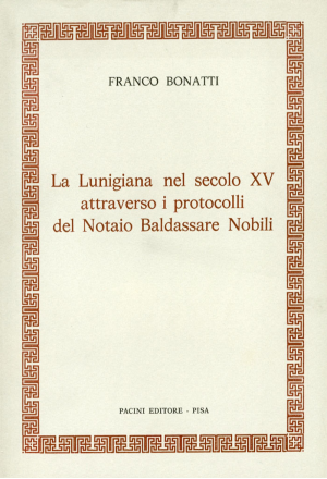 La Lunigiana nel secolo XV attraverso i protocolli notarili del notaio Baldassarre Nobili – Vol. I