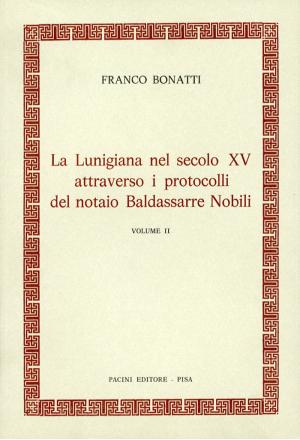 La Lunigiana nel secolo XV attraverso i protocolli notarili del notaio Baldassarre Nobili – Vol. II