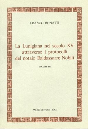 La Lunigiana nel secolo XV attraverso i protocolli notarili del notaio Baldassarre Nobili – Vol. III