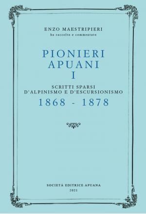 Pionieri apuani vol. I / 1868 - 1878