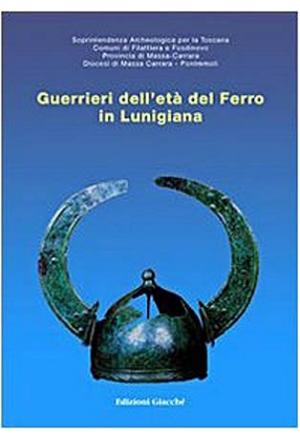 Guerrieri dell''età del ferro in Lunigiana