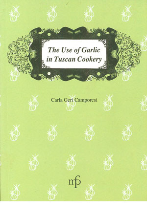 The Use of Garlic in Tuscany Cookery