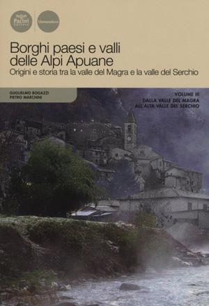 Borghi paesi e valli delle Alpi Apuane - Vol. 3